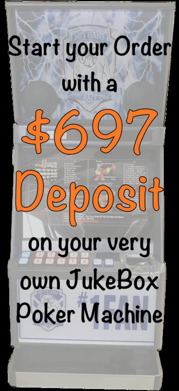 $795 Deposit on your JukeBox Poker Machine Secures your Order