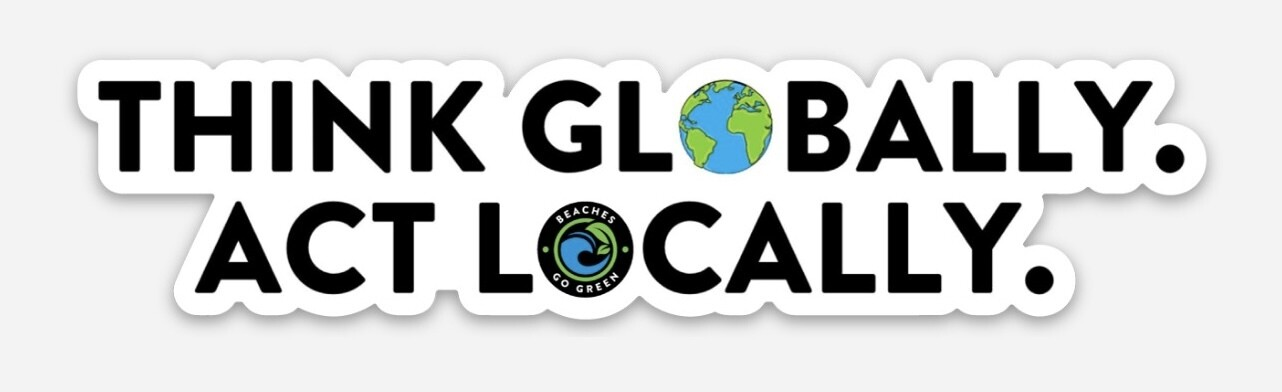 THINK GLOBALLY / ACT LOCALLY STICKER