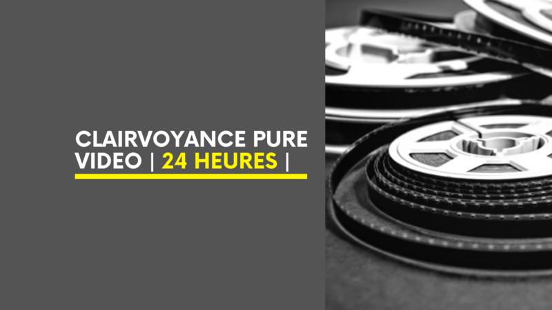 Clairvoyance Pure Vidéo | 24 Heures |