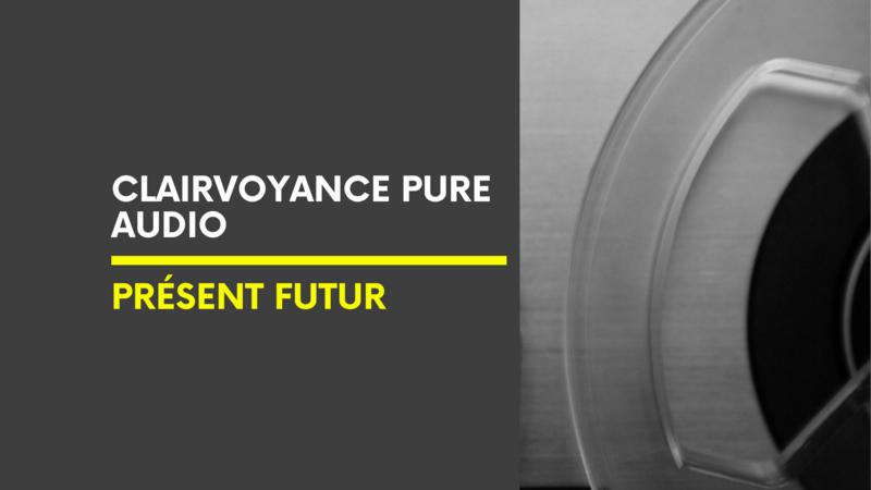 Clairvoyance Pure Audio | Présent Futur