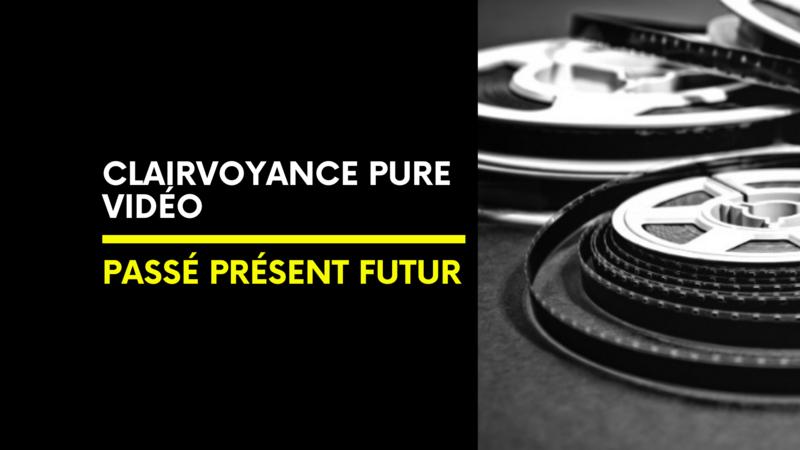Clairvoyance Pure Vidéo | Passé Présent Futur