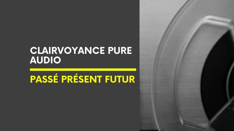 Clairvoyance Pure Audio | Passé Présent Futur