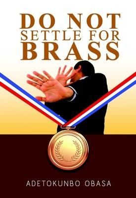 Do Not Settle for Brass