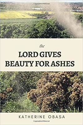 The Lord Gives Beauty for Ashes