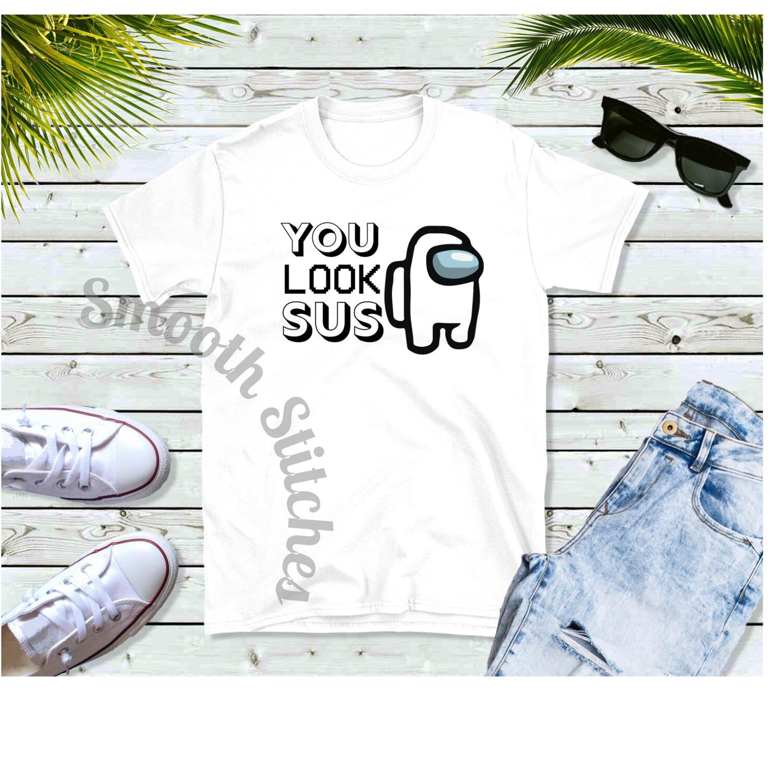 Among Us You Look Sus Shirt