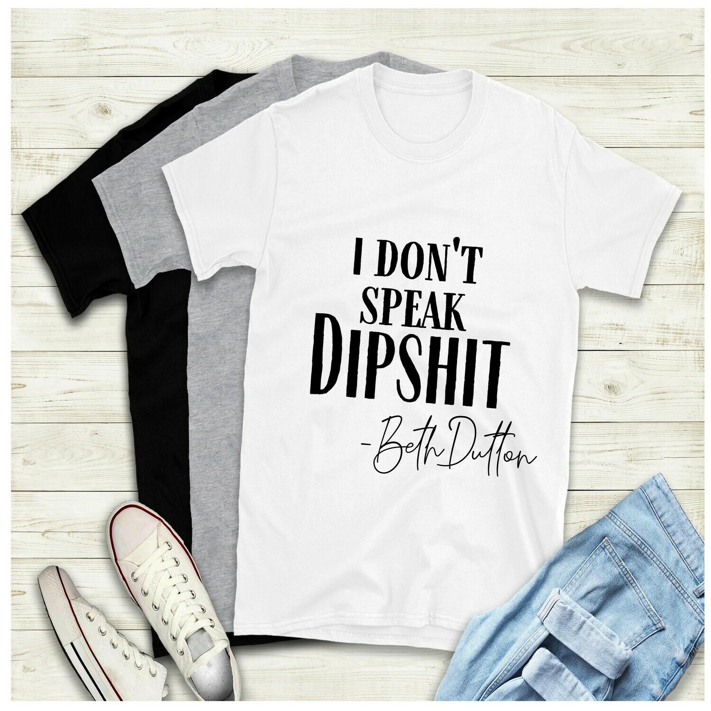 I Don't speak dipshit Yellowstone Shirt