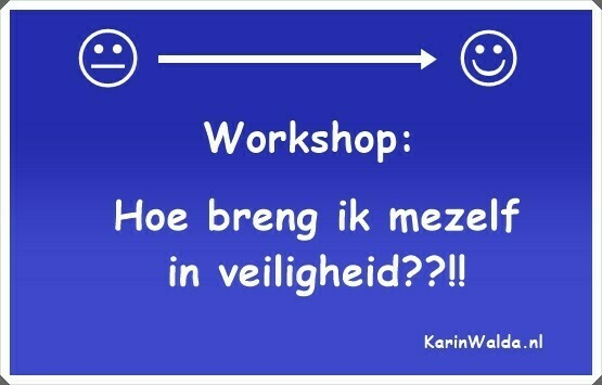 """Workshop """"Hoe breng ik mezelf in veiligheid"""" door KarinWalda.nl ❤️"""