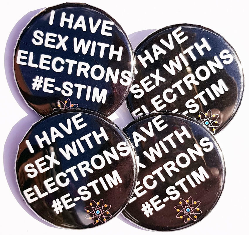 """44mm Button Badges - """"I have sex with electrons"""""""