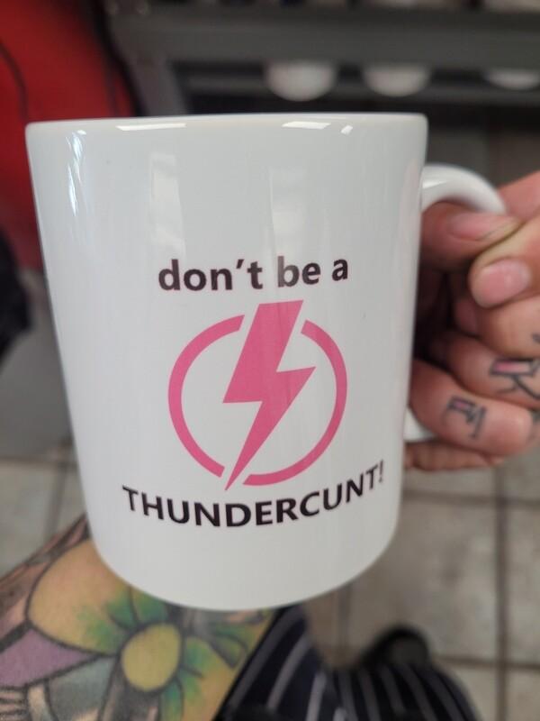 Prp dont be a thunderc*nt mug