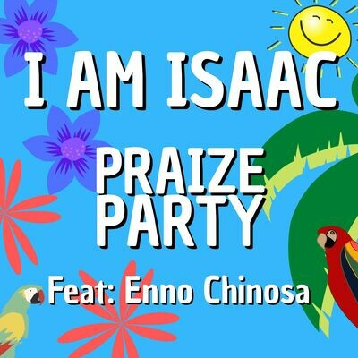 I Am Isaac - Praize Party featuring Enno Chinosa (MP3 Single)