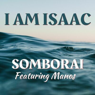 I Am Isaac - Somborai featuring Manos (MP3 Single)