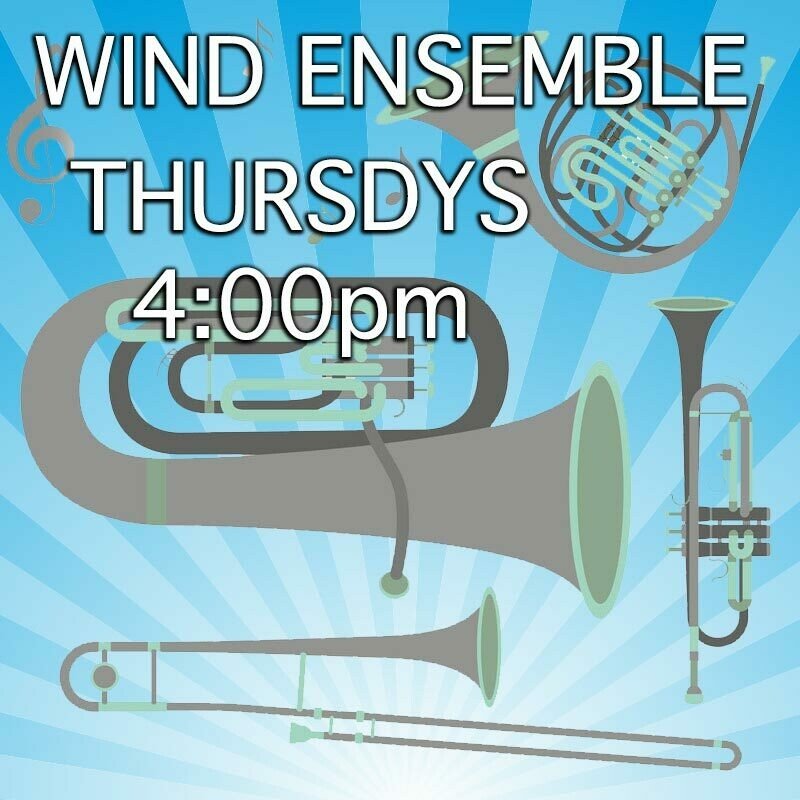Wind Ensemble* - Thursdays 4:00-4:45