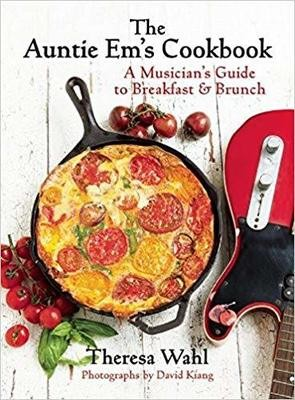 The Auntie Em's Cookbook: A Musician's Guide to Breakfast and Brunch Hardcover