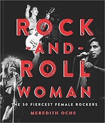 Rock-and-Roll Woman: The 50 Fiercest Female Rockers Hardcover