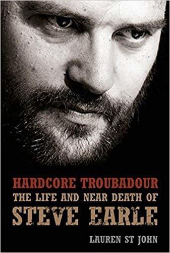 Hardcore Troubadour: The Life and Near Death of Steve Earle Hardcover