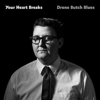 Drone Butch Blues - Your Heart Breaks (Artist)