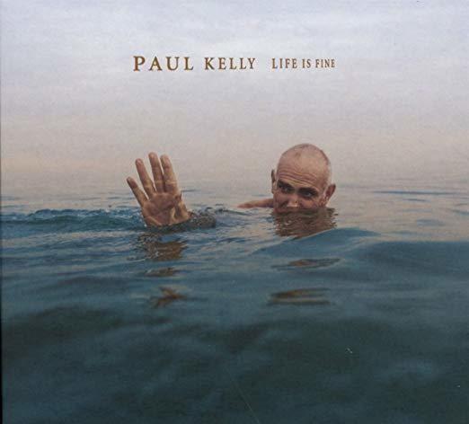 Life Is Fine - Paul Kelly
