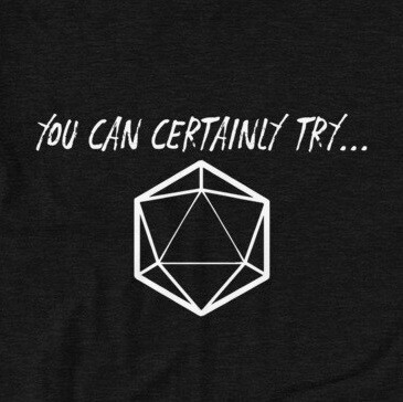 You Can Certainly Try... - Critical Role - D&D T-Shirt