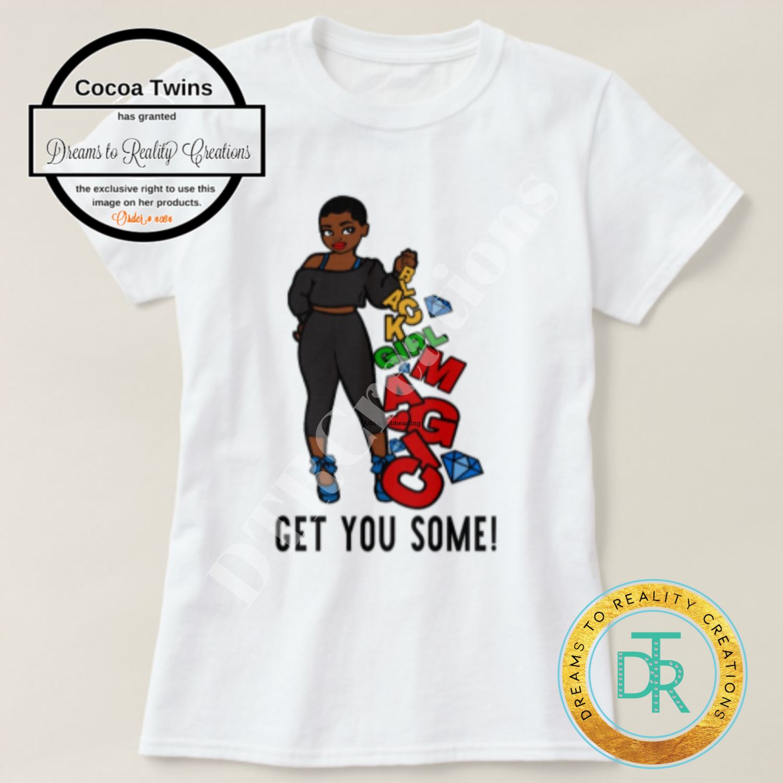 Black Girl Magic- Get You Some!