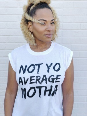 Not Yo Average Motha Muscle Tee