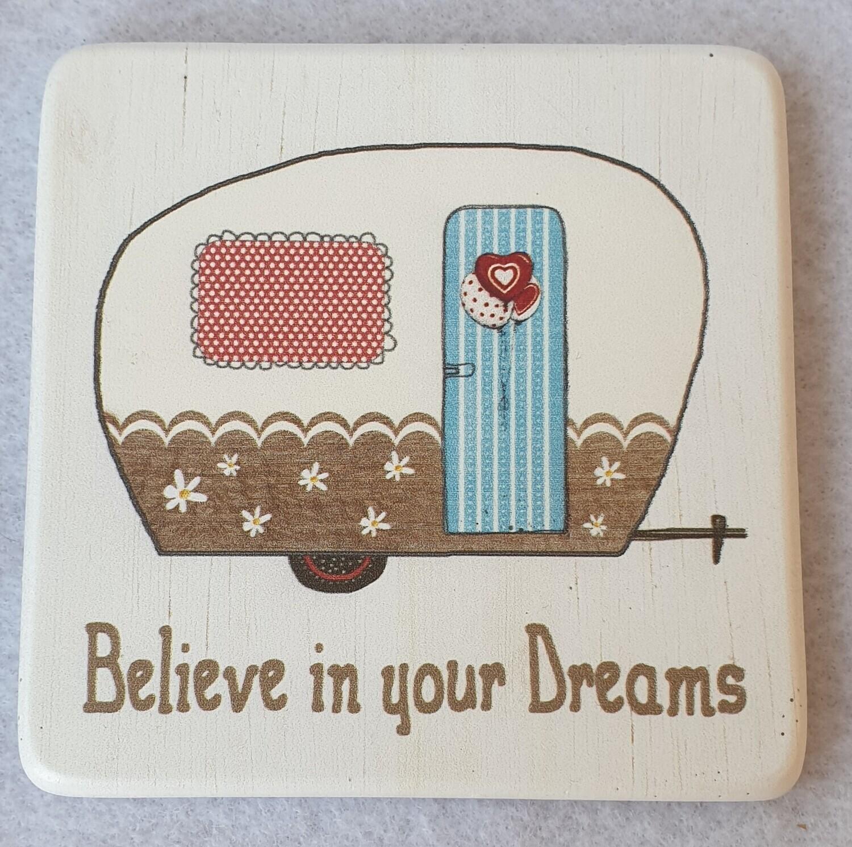 Caravan drinks coaster. Believe in your dreams.