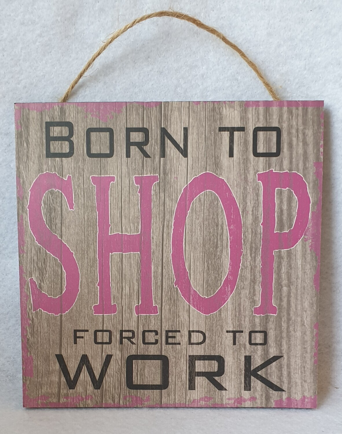 Funny wall plaque. Born to shop forced to work. (slight imperfection)