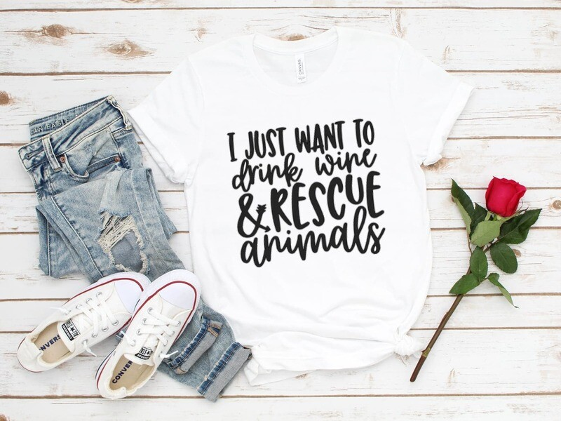 I Just Want To Drink Wine & Rescue Animals
