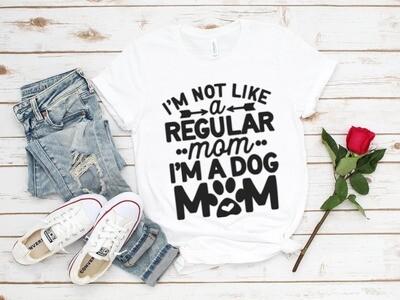 I'm Not Like A Regular Mom, I'm A Dog Mom