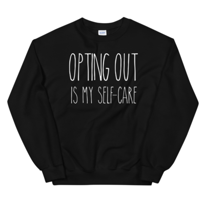 Opting Out Is My Self-Care Sweatshirt