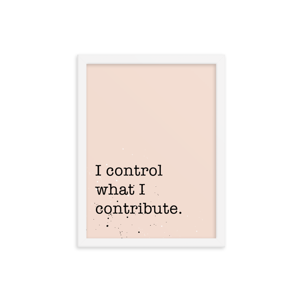 I Control What I Contribute Framed Poster