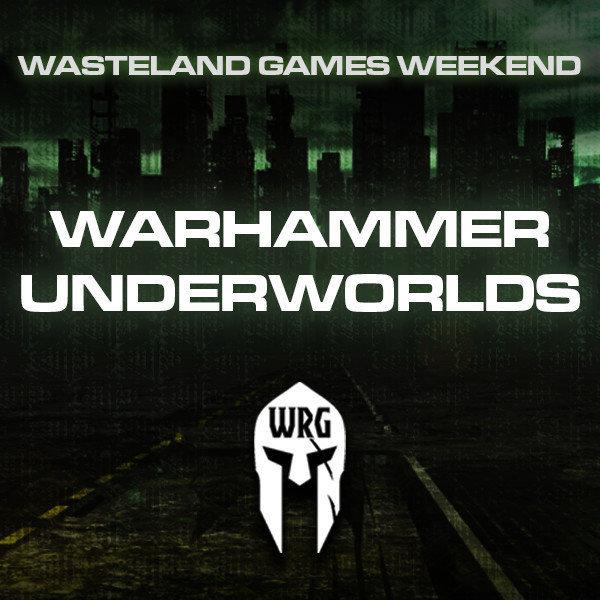 Wasteland Games Weekend (Warhammer Underworlds)