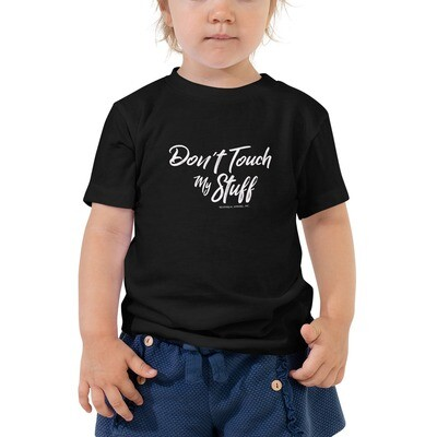 DON'T TOUCH MY STUFF (Girl) *2T-5T Toddler Tee