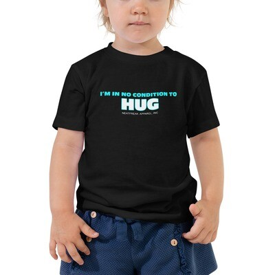 IN NO CONDITION TO HUG *2T-5T Toddler Tee