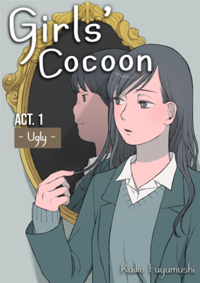 Girl's Cocoon Act. 1 - Ugly -