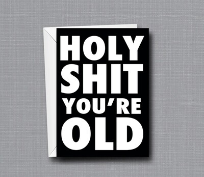 Holy Shit You're Old - Birthday Card - Funny