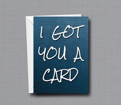 I Got You A Card - Greeting Card - All Occassions