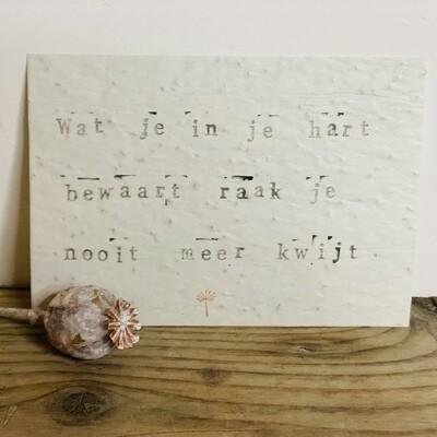 Wenskaart growing card - WAT JE IN JE HART BEWAART RAAK JE NOOIT MEER KWIJT