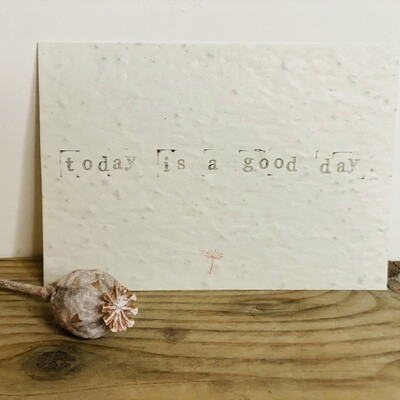 Wenskaart growing card - TODAY IS A GOOD DAY