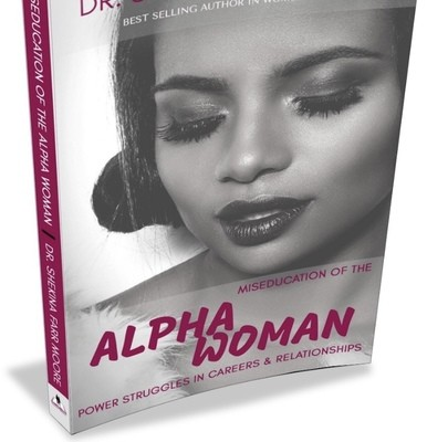 """""""Miseducation of the Alpha Woman"""""""