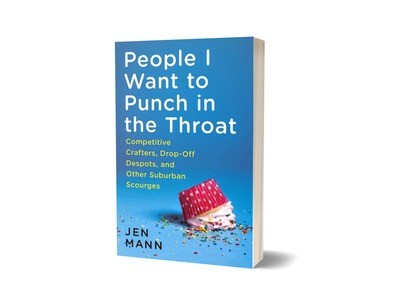 People I Want to Punch in the Throat: Competitive Crafters, Drop-off Despots, and Other Suburban Scourges - Signed Copy