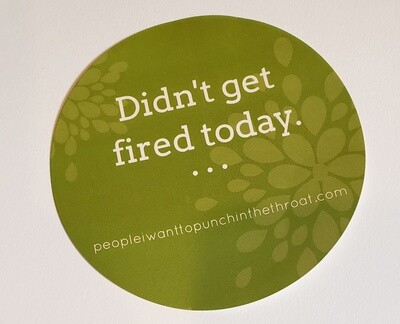Didn't Get Fired Today Sticker