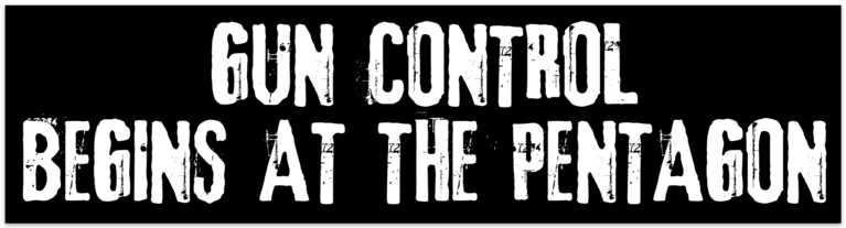 Gun Control Begins at the Pentagon Bumper Sticker