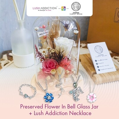 Preserved Flower In Bell Glass Jar  + Lush Addiction Necklace (By: Zhong Florist from Penang)