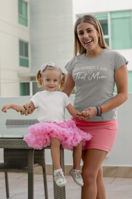Oh Honey, I am THAT Mom T-Shirt