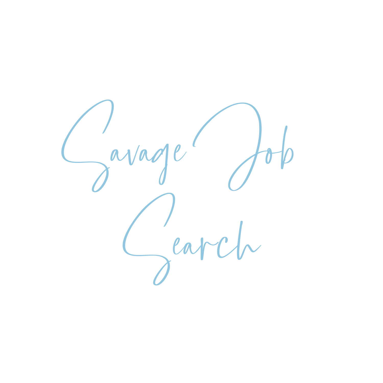Savage Job Search Strategy