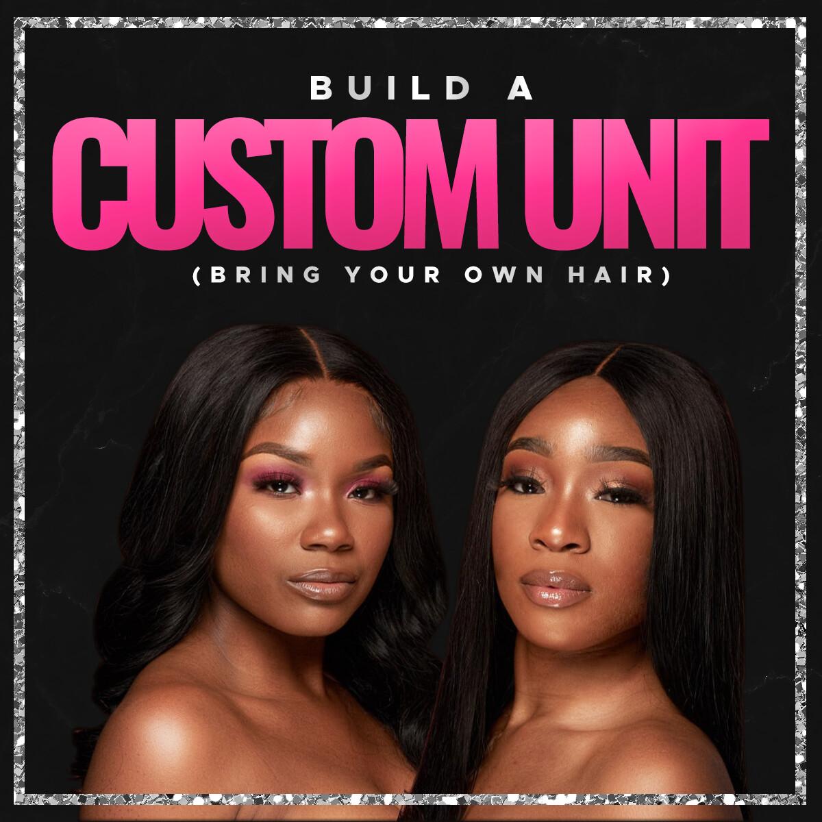 Build A Custom Unit (Client Provides Hair)