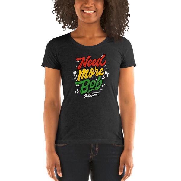 Need More Bob Ladies' short sleeve t-shirt
