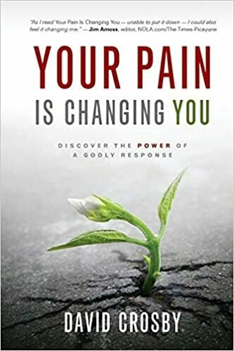 Your Pain Is Changing You: Discover the Power of a Godly Response by David Crosby