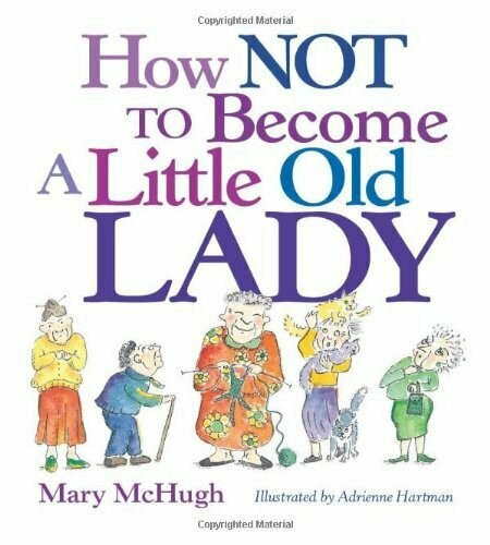 How Not to Become a Little Old Lady by Mary McHugh