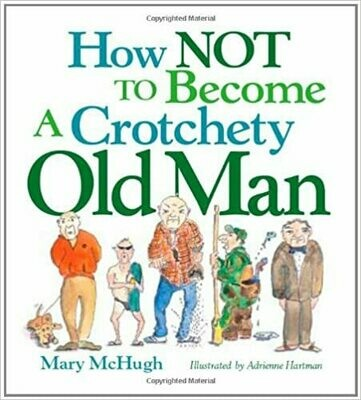 How Not to Become a Crotchety Old Man by Mary McHugh